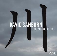 "Pre-order + audio premiere of David Sanborns' new album ""Time and the River"""