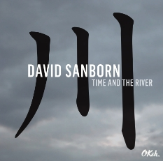 "Pre-order + audio premiere of David Sanborns' new album ""Time and the River"""